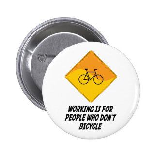 Working Is For People Who Don't Bicycle 2 Inch Round Button