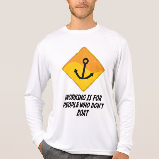 Working Is For People Who Don't Boat Tshirt