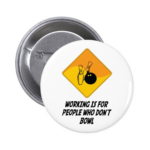 Working Is For People Who Don't Bowl 2 Inch Round Button