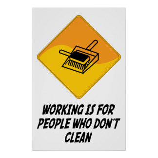 Working Is For People Who Don't Clean Poster