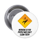 Working Is For People Who Don't Clean Teeth 2 Inch Round Button