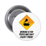 Working Is For People Who Don't Collect Trains 2 Inch Round Button