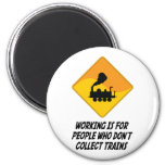Working Is For People Who Don't Collect Trains 2 Inch Round Magnet