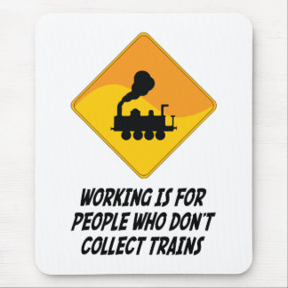 Working Is For People Who Don't Collect Trains Mouse Pad
