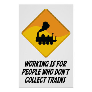Working Is For People Who Don't Collect Trains Poster