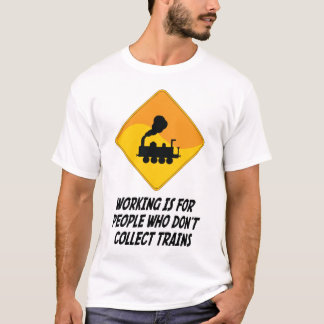 Working Is For People Who Don't Collect Trains T-Shirt