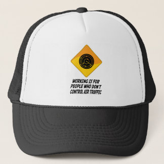 Working Is For People Who Don't Control Air Traffi Trucker Hat