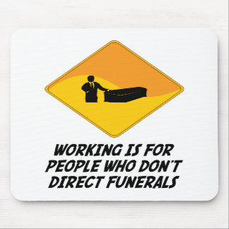 Working Is For People Who Don't Direct Funerals Mouse Pad