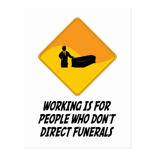 Working Is For People Who Don't Direct Funerals Postcard