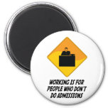 Working Is For People Who Don't Do Admissions 2 Inch Round Magnet