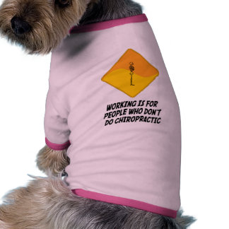 Working Is For People Who Don't Do Chiropractic Dog T Shirt