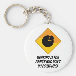 Working Is For People Who Don't Do Economics Keychain