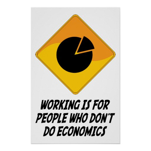 Working Is For People Who Don't Do Economics Poster