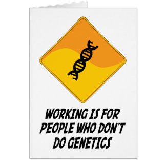 Working Is For People Who Don't Do Genetics Greeting Cards