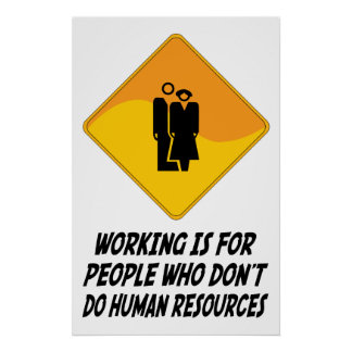 Working Is For People Who Don't Do Human Resources Poster