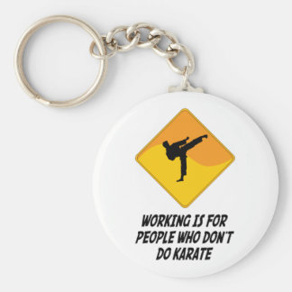 Working Is For People Who Don't Do Karate Basic Round Button Keychain