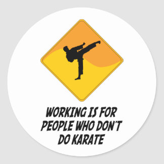 Working Is For People Who Don't Do Karate Classic Round Sticker