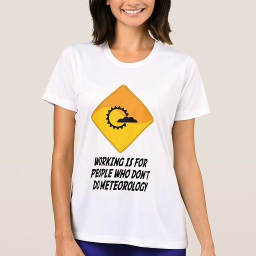 Working Is For People Who Don't Do Meteorology T-shirt