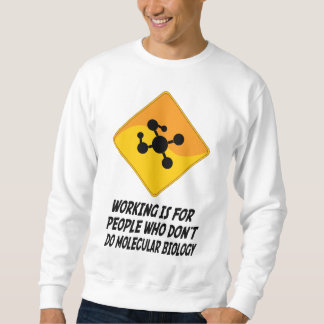 Working Is For People Who Don't Do Molecular Biolo Sweatshirt