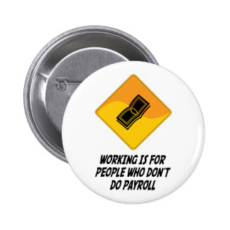 Working Is For People Who Don't Do Payroll Button