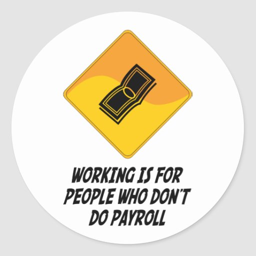 Working Is For People Who Don't Do Payroll Stickers