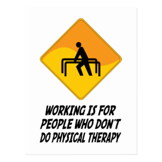 Working Is For People Who Don't Do Physical Therap Postcard