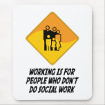 Working Is For People Who Don't Do Social Work Mouse Pad