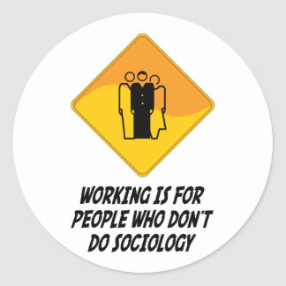 Working Is For People Who Don't Do Sociology Classic Round Sticker