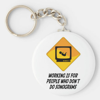 Working Is For People Who Don't Do Sonograms Keychain