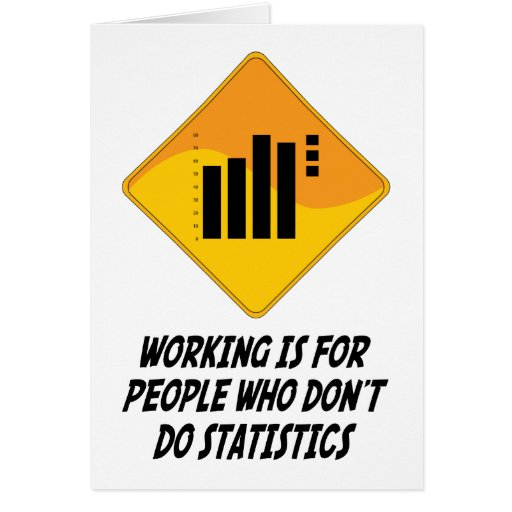 Working Is For People Who Don't Do Statistics Greeting Cards