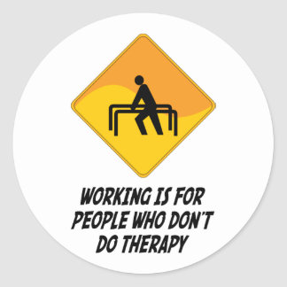 Working Is For People Who Don't Do Therapy Classic Round Sticker