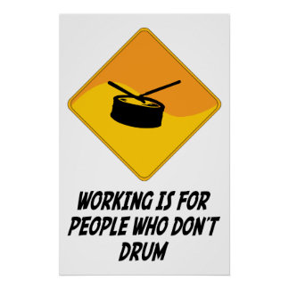 Working Is For People Who Don't Drum Poster