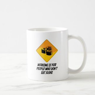 Working Is For People Who Don't Eat Sushi Coffee Mug