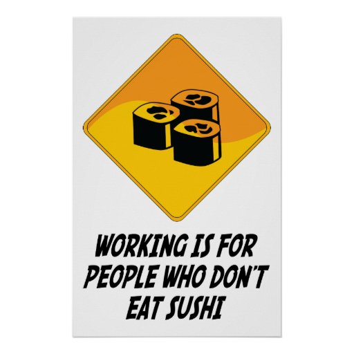 Working Is For People Who Don't Eat Sushi Poster