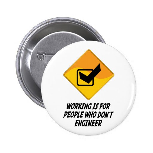 Working Is For People Who Don't Engineer Pin