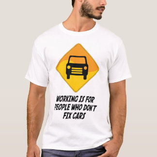 Working Is For People Who Don't Fix Cars T-Shirt