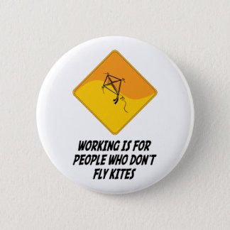 Working Is For People Who Don't Fly Kites Pinback Button