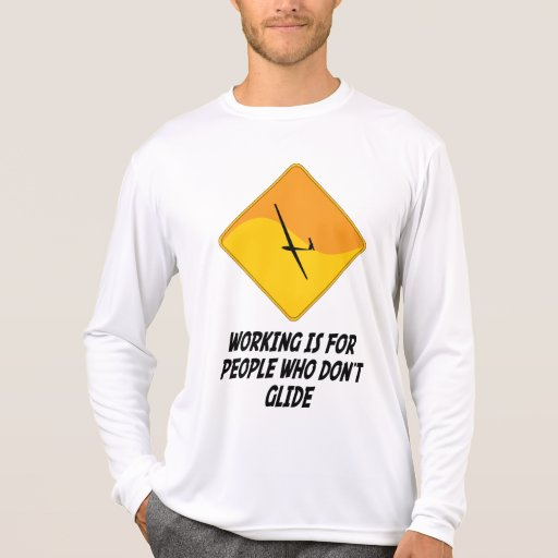 Working Is For People Who Don't Glide Shirts