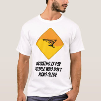 Working Is For People Who Don't Hang Glide T-Shirt