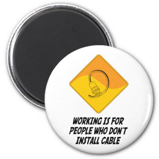 Working Is For People Who Don't Install Cable 2 Inch Round Magnet