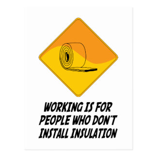 Working Is For People Who Don't Install Insulation Postcard