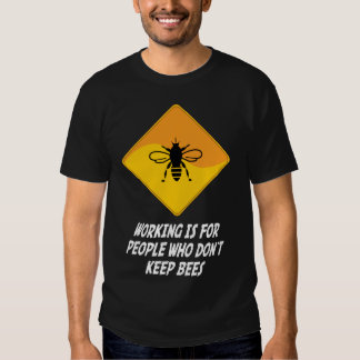 Working Is For People Who Don't Keep Bees Tshirt