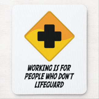 Working Is For People Who Don't Lifeguard Mouse Pad