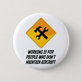 Working Is For People Who Don't Maintain Aircraft Button