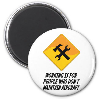 Working Is For People Who Don't Maintain Aircraft 2 Inch Round Magnet