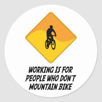 Working Is For People Who Don't Mountain Bike Classic Round Sticker