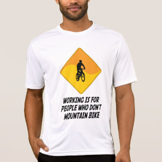 Working Is For People Who Don't Mountain Bike Shirts