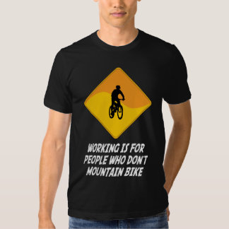 Working Is For People Who Don't Mountain Bike T Shirts