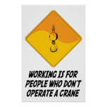 Working Is For People Who Don't Operate a Crane Poster