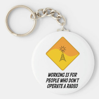 Working Is For People Who Don't Operate a Radio Basic Round Button Keychain